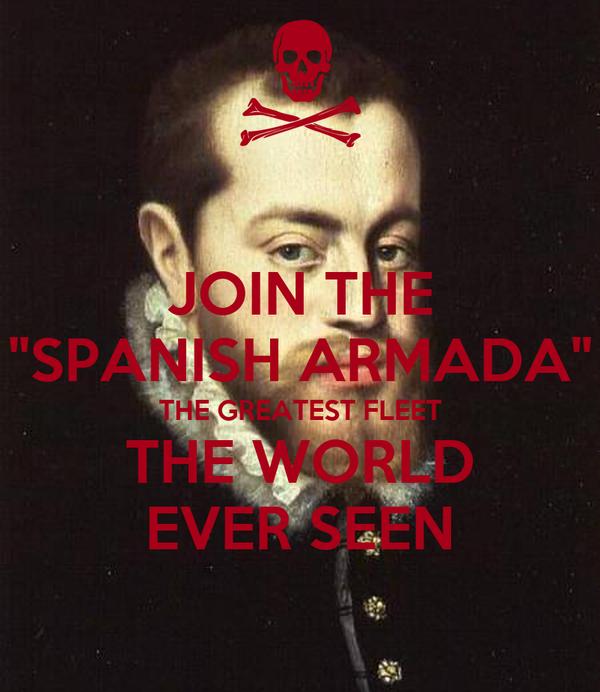 "JOIN THE ""SPANISH ARMADA"" THE GREATEST FLEET THE WORLD EVER SEEN"