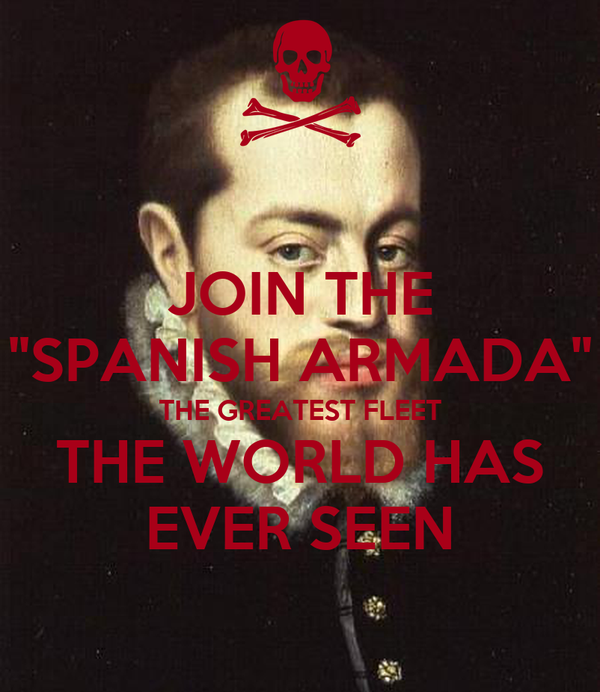 "JOIN THE ""SPANISH ARMADA"" THE GREATEST FLEET THE WORLD HAS EVER SEEN"