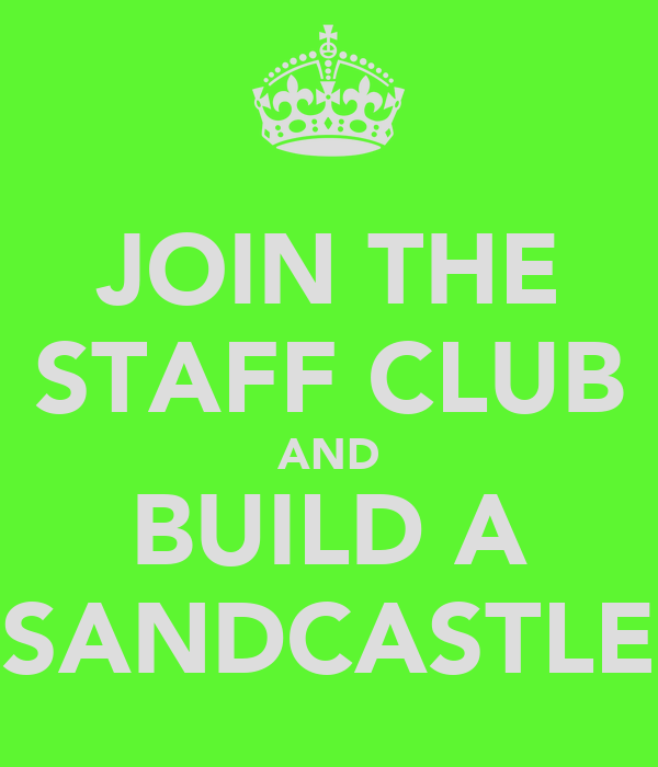 JOIN THE STAFF CLUB AND BUILD A SANDCASTLE