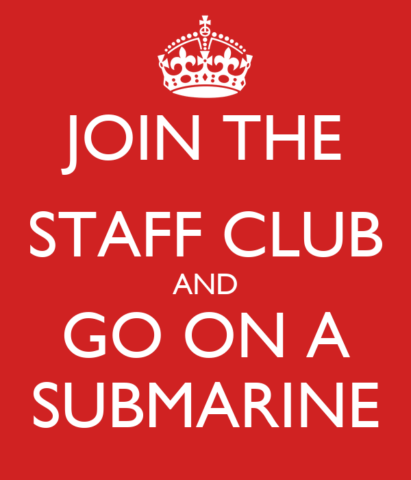 JOIN THE STAFF CLUB AND GO ON A SUBMARINE