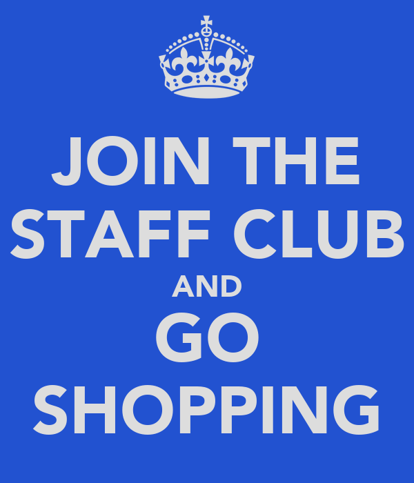 JOIN THE STAFF CLUB AND GO SHOPPING