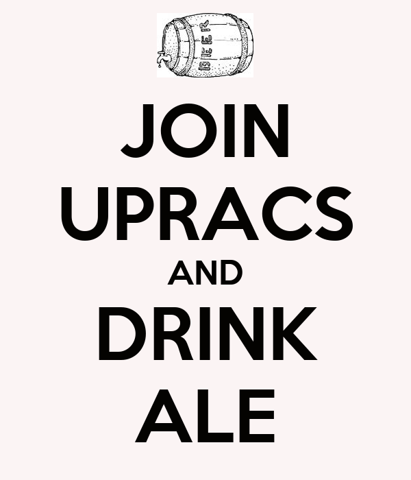 JOIN UPRACS AND DRINK ALE