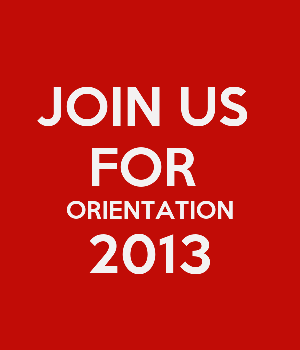 JOIN US  FOR  ORIENTATION 2013