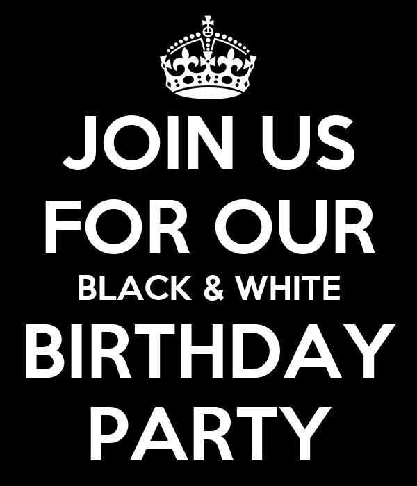 JOIN US FOR OUR BLACK & WHITE BIRTHDAY PARTY