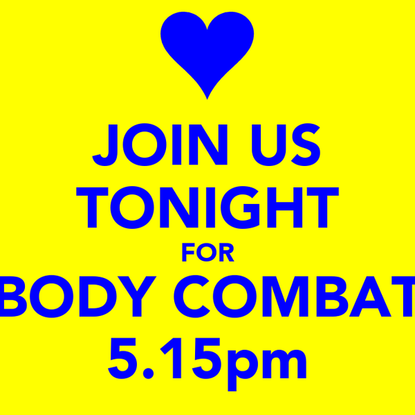 JOIN US TONIGHT FOR BODY COMBAT 5.15pm