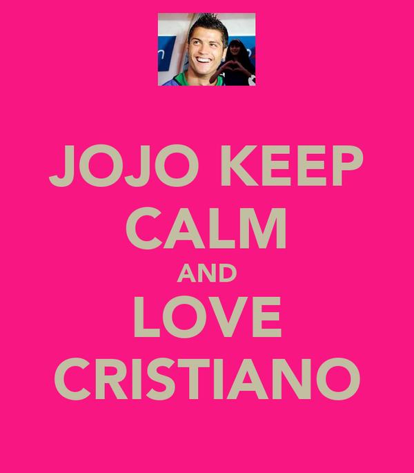 JOJO KEEP CALM AND LOVE CRISTIANO