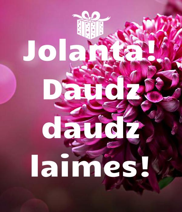 Jolanta! Daudz daudz laimes!