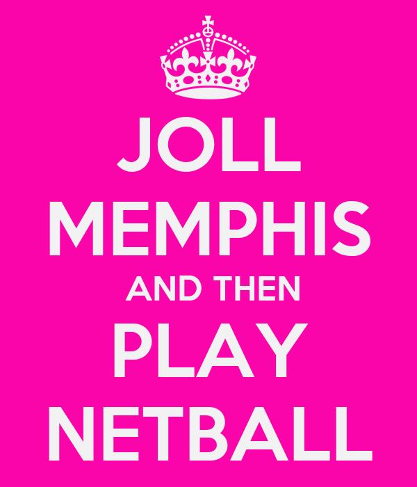 JOLL MEMPHIS  AND THEN PLAY NETBALL