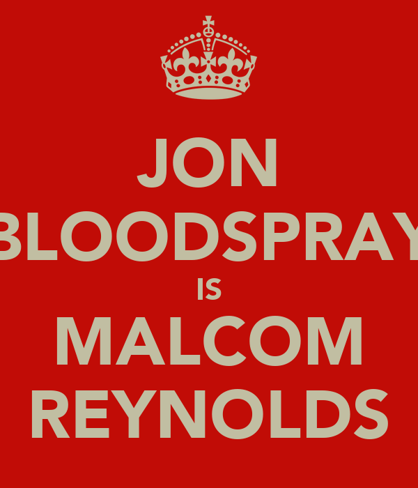 JON BLOODSPRAY IS MALCOM REYNOLDS
