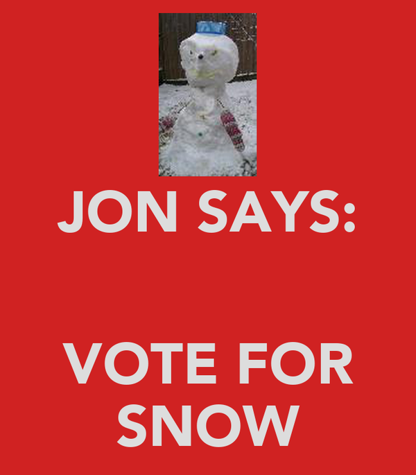 JON SAYS:   VOTE FOR SNOW