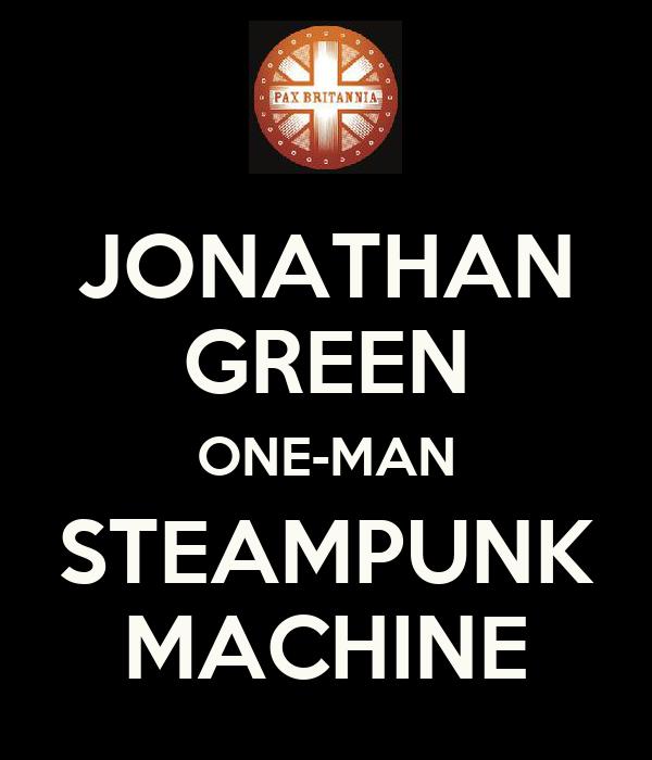JONATHAN GREEN ONE-MAN STEAMPUNK MACHINE