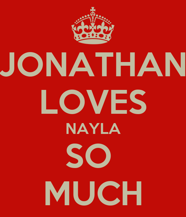 JONATHAN LOVES NAYLA SO  MUCH