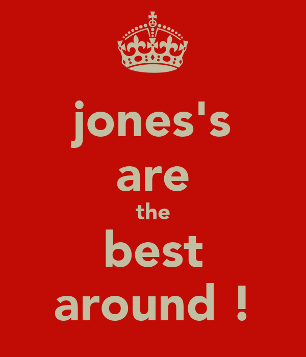 jones's are the best around !