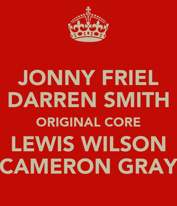 JONNY FRIEL DARREN SMITH ORIGINAL CORE LEWIS WILSON CAMERON GRAY