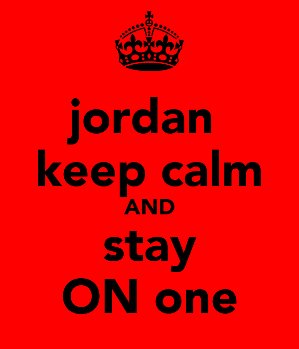 jordan  keep calm AND stay ON one