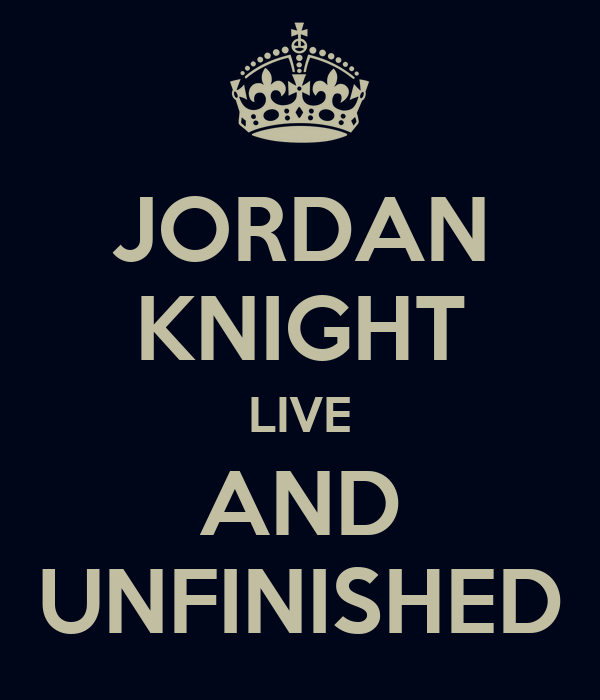 JORDAN KNIGHT LIVE AND UNFINISHED
