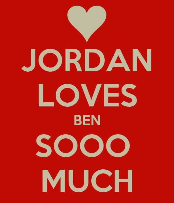 JORDAN LOVES BEN SOOO  MUCH