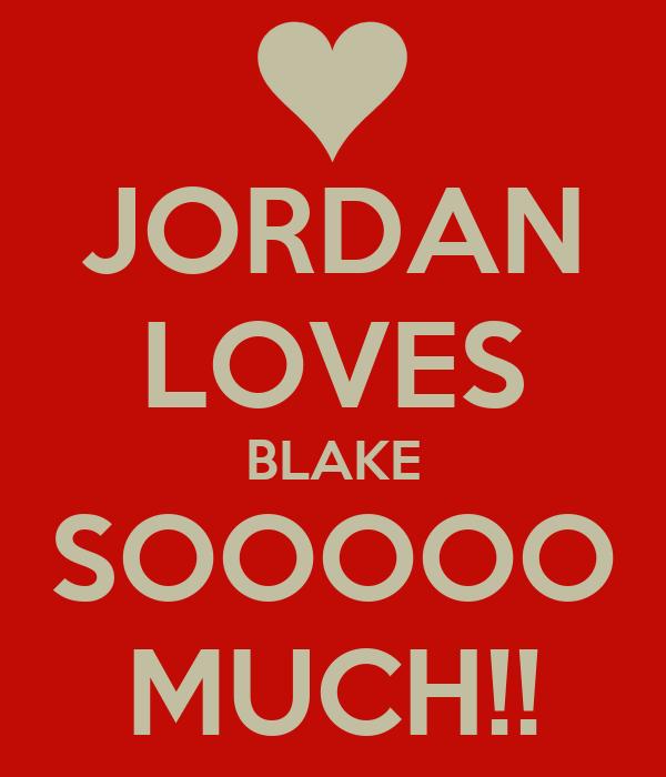 JORDAN LOVES BLAKE SOOOOO MUCH!!