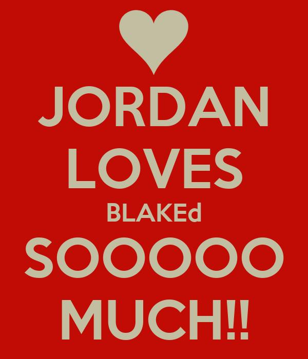 JORDAN LOVES BLAKEd SOOOOO MUCH!!