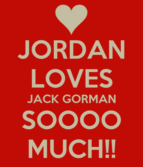 JORDAN LOVES JACK GORMAN SOOOO MUCH!!