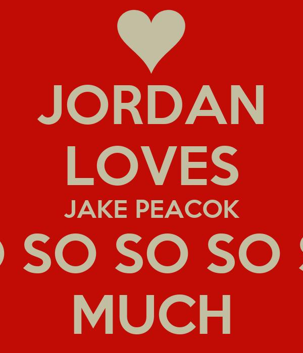 JORDAN LOVES JAKE PEACOK SO SO SO SO SO MUCH