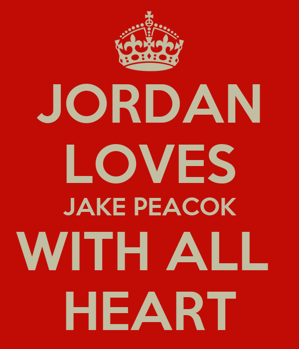 JORDAN LOVES JAKE PEACOK WITH ALL  HEART