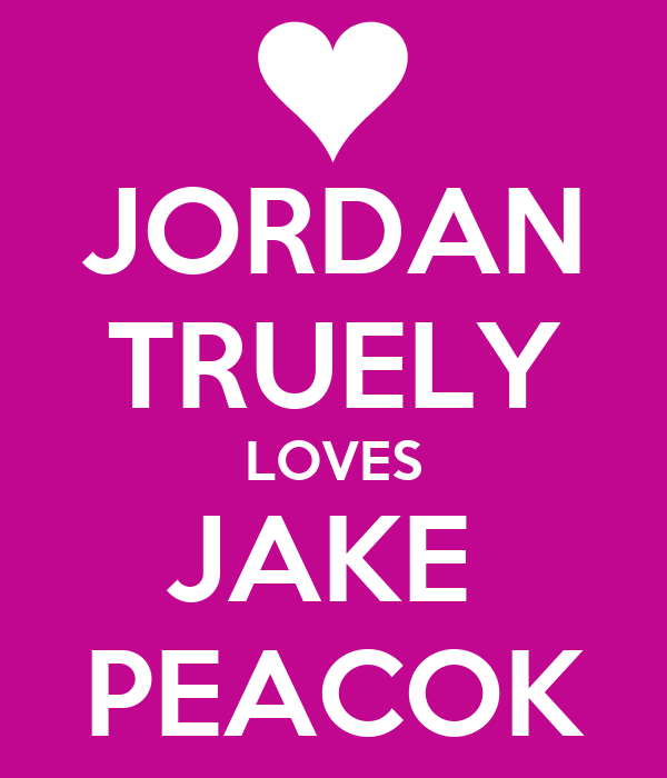 JORDAN TRUELY LOVES JAKE  PEACOK