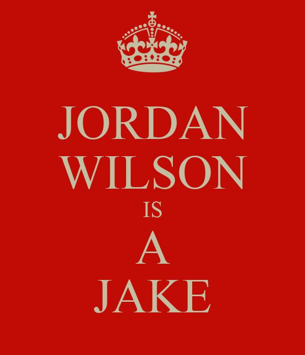 JORDAN WILSON IS A JAKE