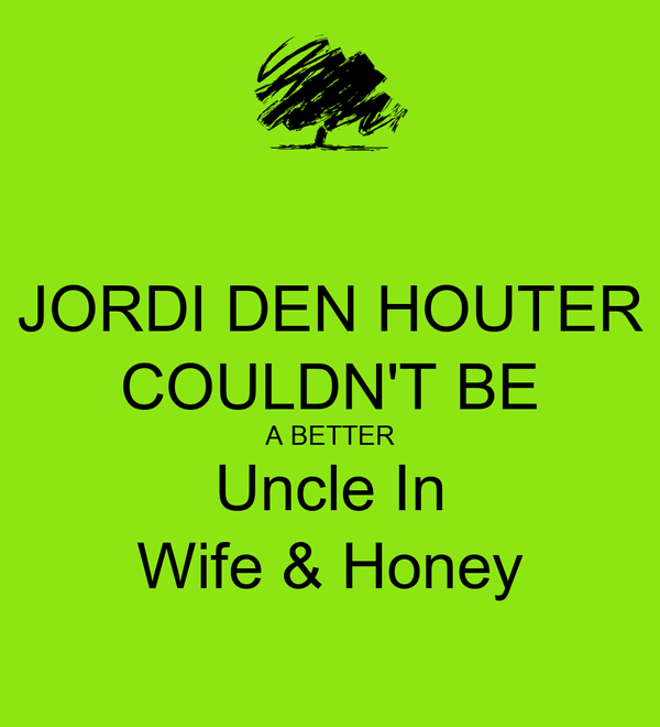 JORDI DEN HOUTER COULDN'T BE A BETTER Uncle In Wife & Honey