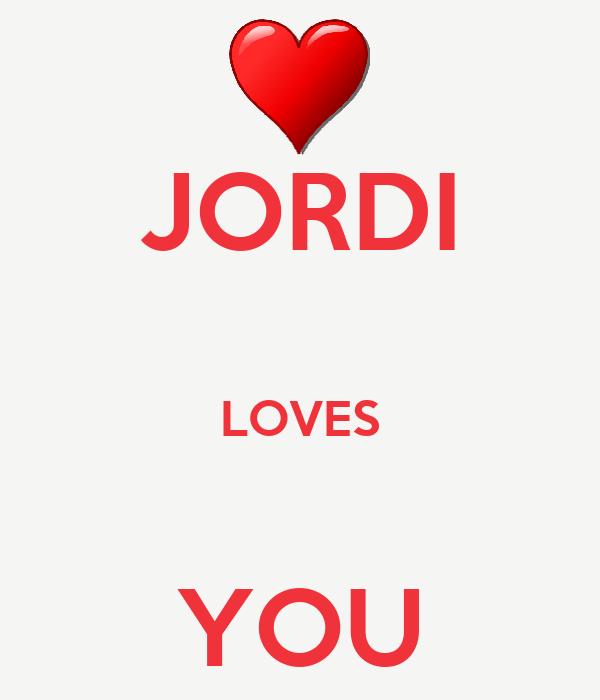 JORDI  LOVES  YOU