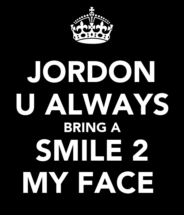 JORDON U ALWAYS BRING A SMILE 2 MY FACE