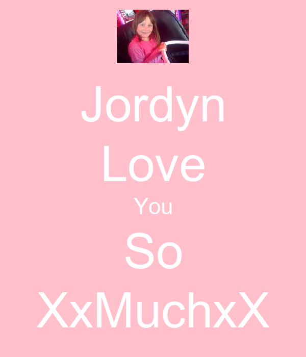 Jordyn Love You So XxMuchxX