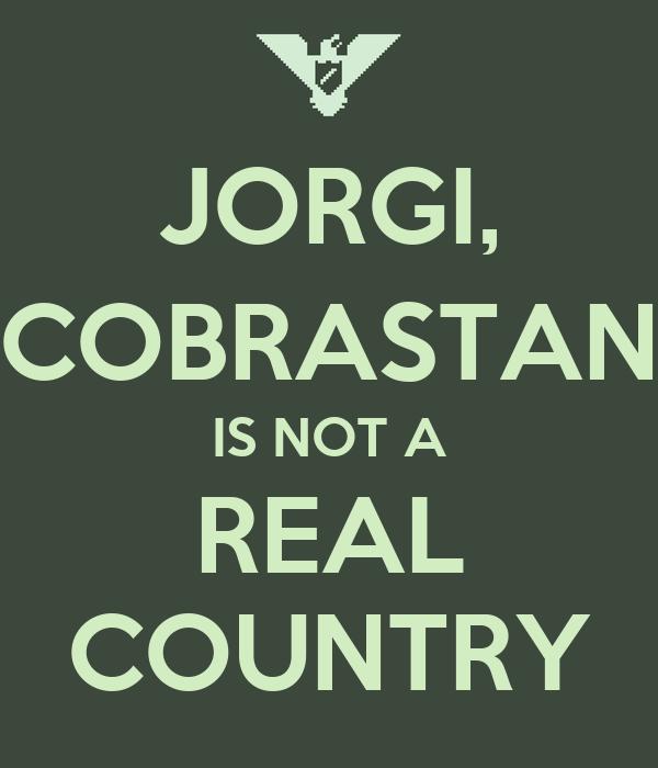 JORGI, COBRASTAN IS NOT A REAL COUNTRY