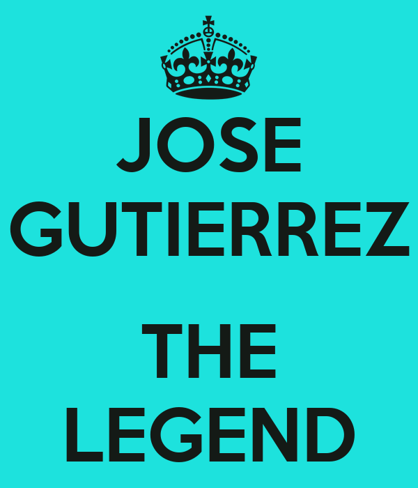 JOSE GUTIERREZ  THE LEGEND