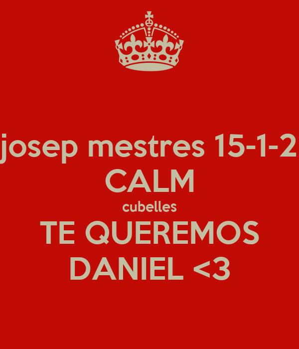 josep mestres 15-1-2 CALM cubelles TE QUEREMOS DANIEL <3