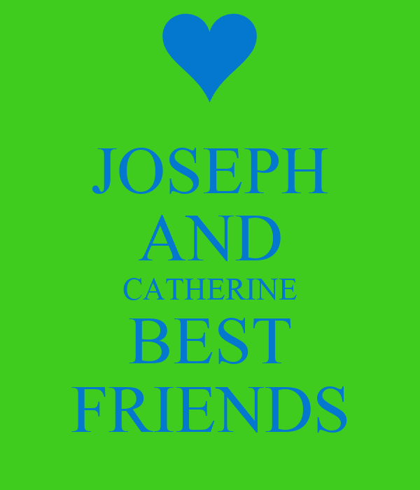 JOSEPH AND CATHERINE BEST FRIENDS