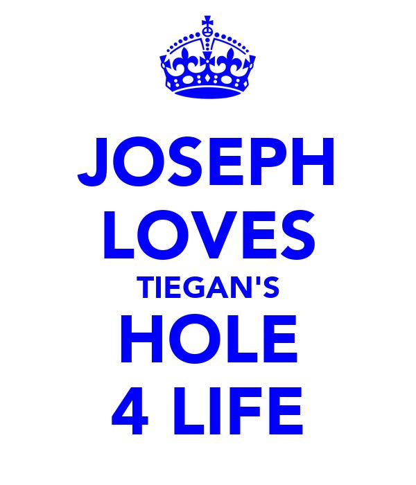 JOSEPH LOVES TIEGAN'S HOLE 4 LIFE
