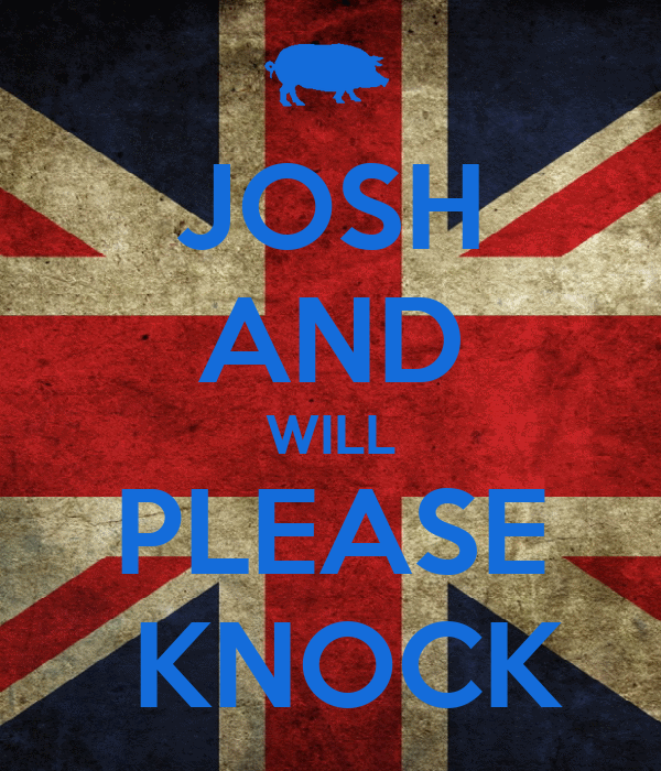 JOSH AND WILL PLEASE  KNOCK