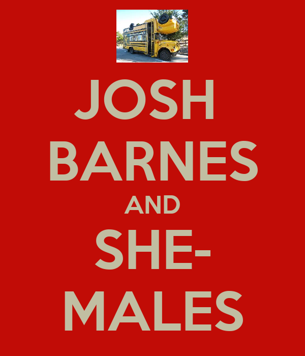 JOSH  BARNES AND SHE- MALES