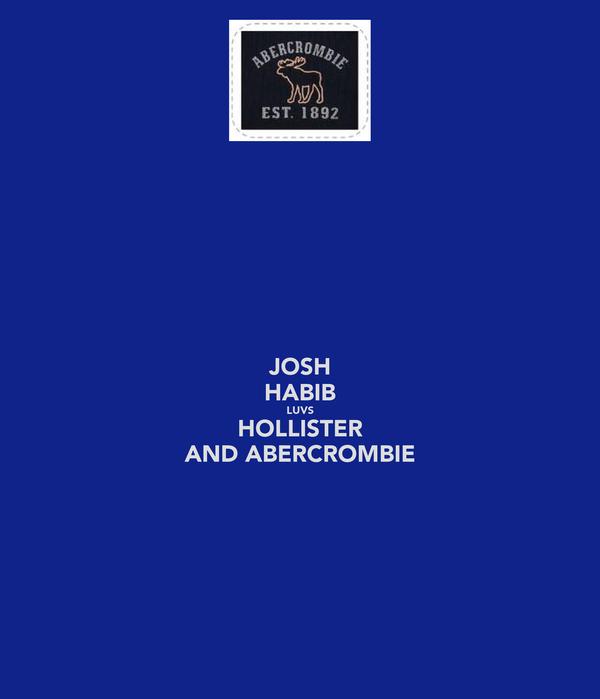 JOSH HABIB LUVS HOLLISTER AND ABERCROMBIE