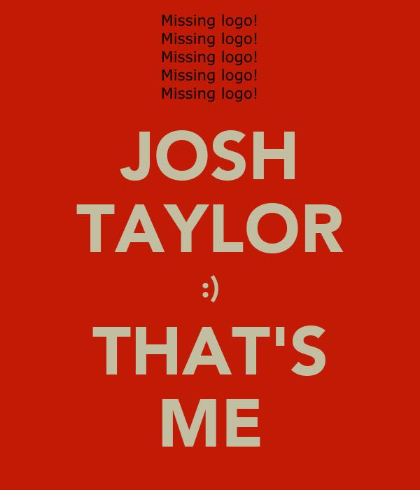 JOSH TAYLOR :) THAT'S ME