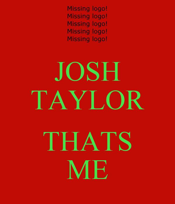 JOSH TAYLOR  THATS ME