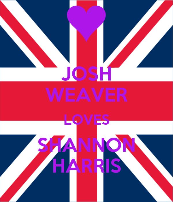 JOSH WEAVER LOVES SHANNON HARRIS
