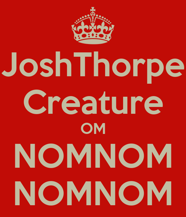 JoshThorpe Creature OM NOMNOM NOMNOM