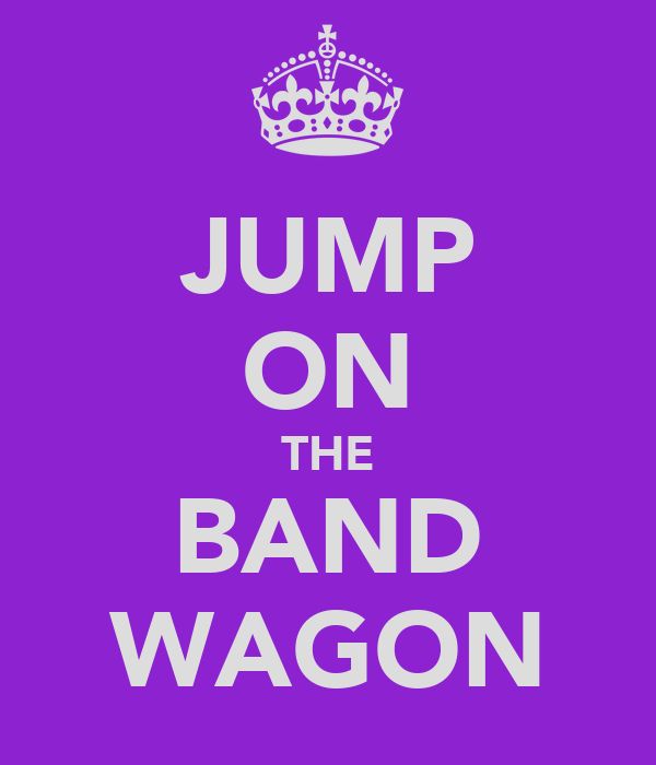 JUMP ON THE BAND WAGON