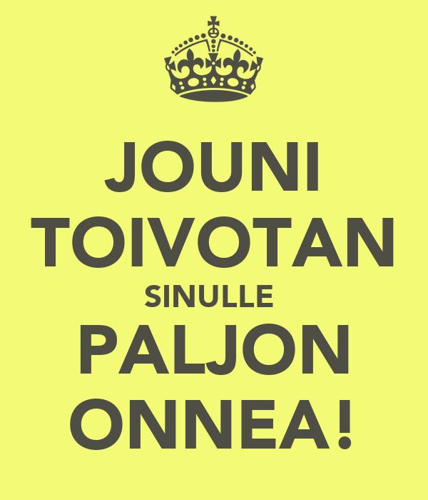 JOUNI TOIVOTAN SINULLE  PALJON ONNEA!
