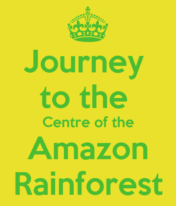 Journey  to the  Centre of the Amazon Rainforest