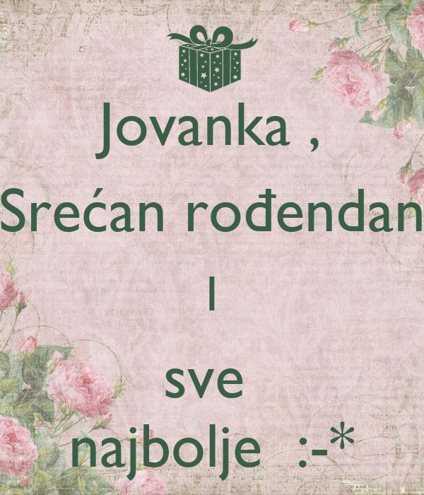 Jovanka , Srećan rođendan I sve  najbolje  :-*
