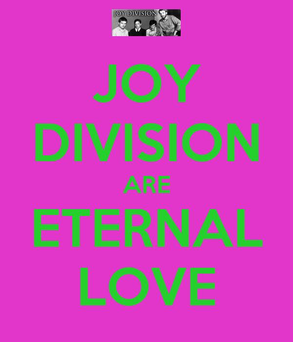 JOY DIVISION ARE ETERNAL LOVE