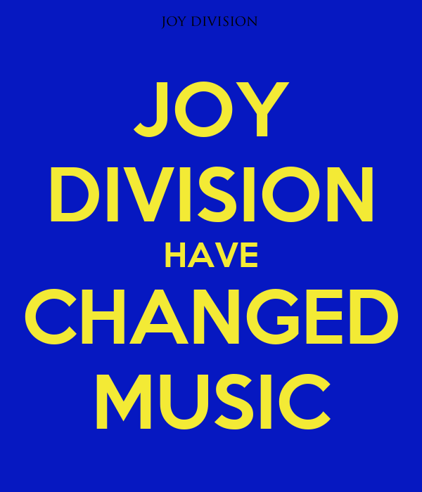JOY DIVISION HAVE CHANGED MUSIC